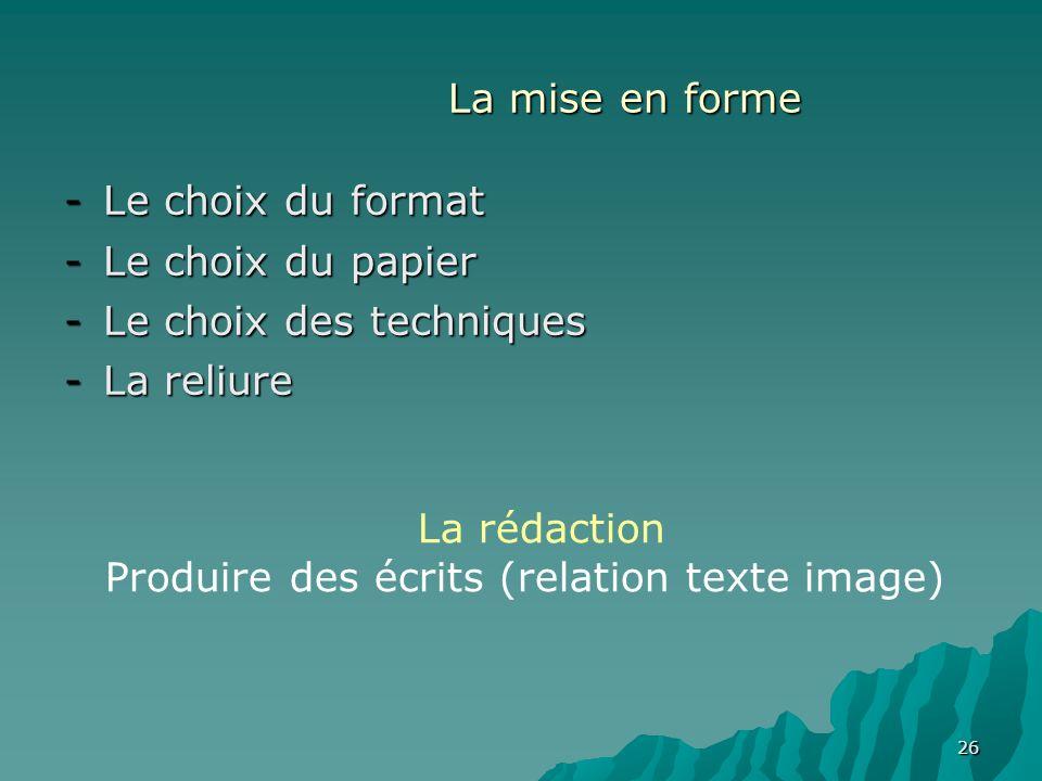 La mise en forme Le choix du format. Le choix du papier. Le choix des techniques. La reliure. La rédaction.