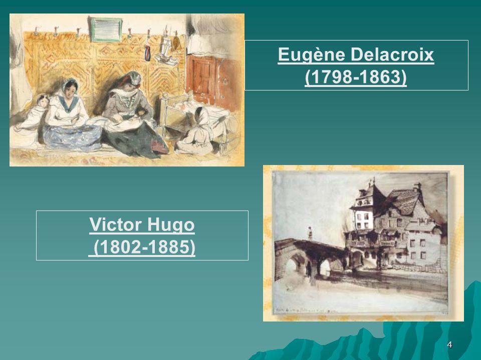 Eugène Delacroix (1798-1863) Victor Hugo (1802-1885)