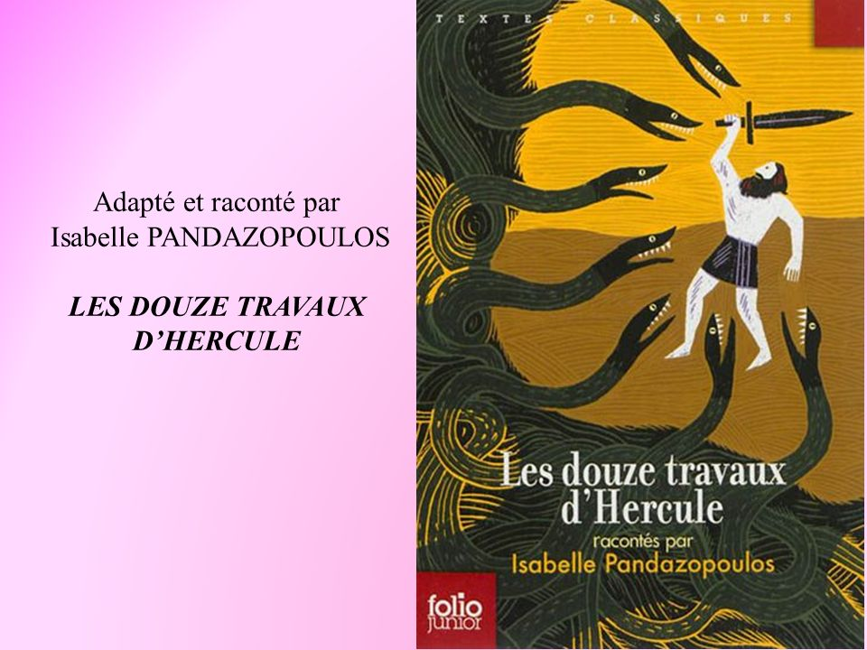 Adapté et raconté par Isabelle PANDAZOPOULOS LES DOUZE TRAVAUX D'HERCULE