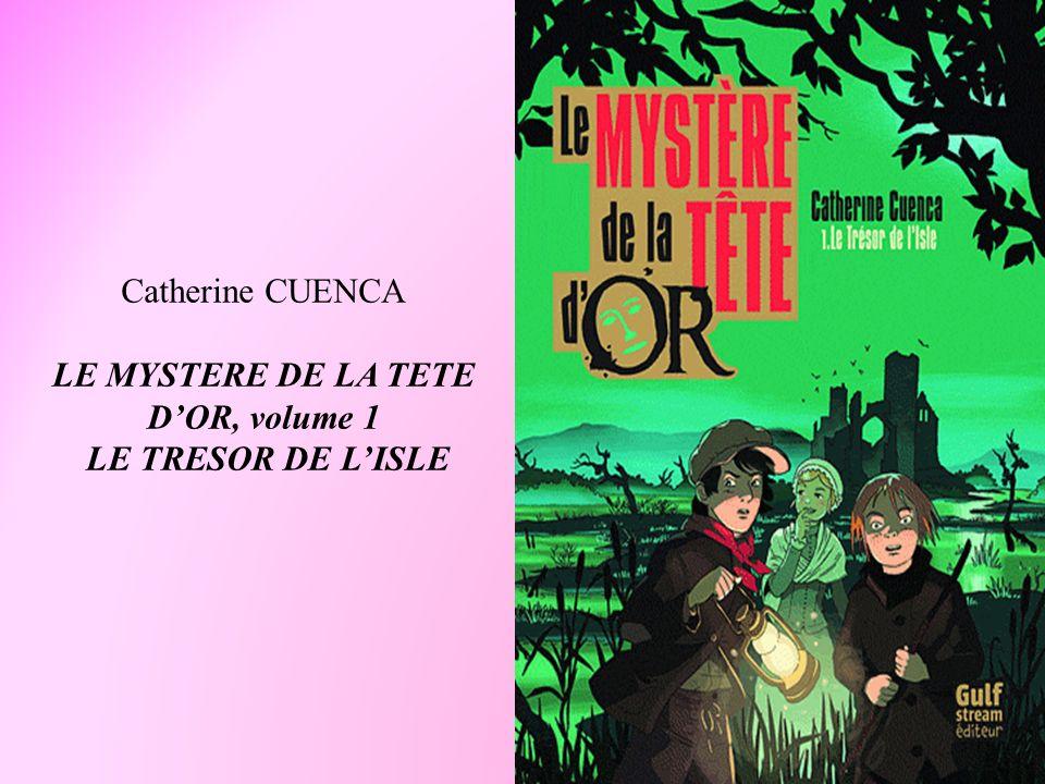 Catherine CUENCA LE MYSTERE DE LA TETE D'OR, volume 1 LE TRESOR DE L'ISLE