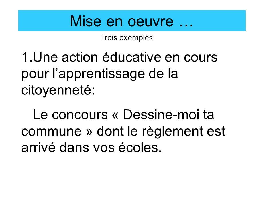 Mise en oeuvre … Trois exemples. 1.Une action éducative en cours pour l'apprentissage de la citoyenneté: