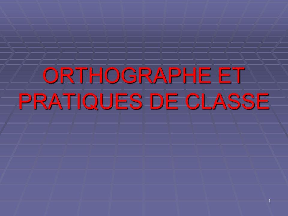 ORTHOGRAPHE ET PRATIQUES DE CLASSE