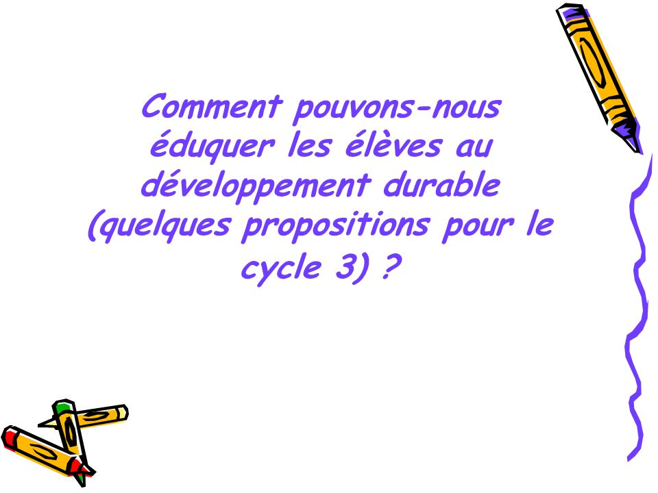 Comment pouvons-nous éduquer les élèves au développement durable (quelques propositions pour le cycle 3)