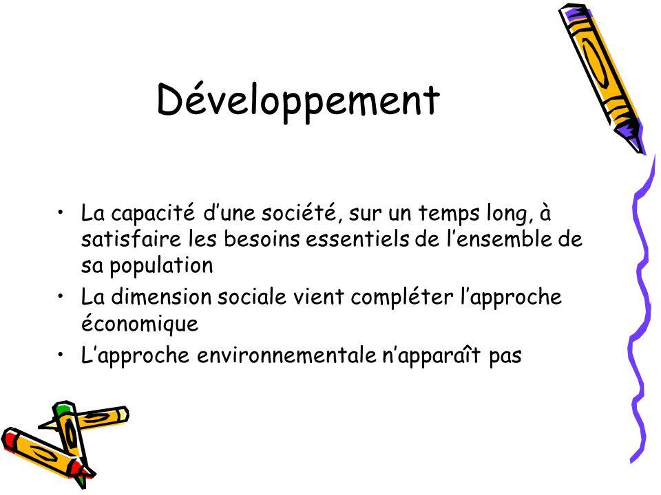 Développement La capacité d'une société, sur un temps long, à satisfaire les besoins essentiels de l'ensemble de sa population.