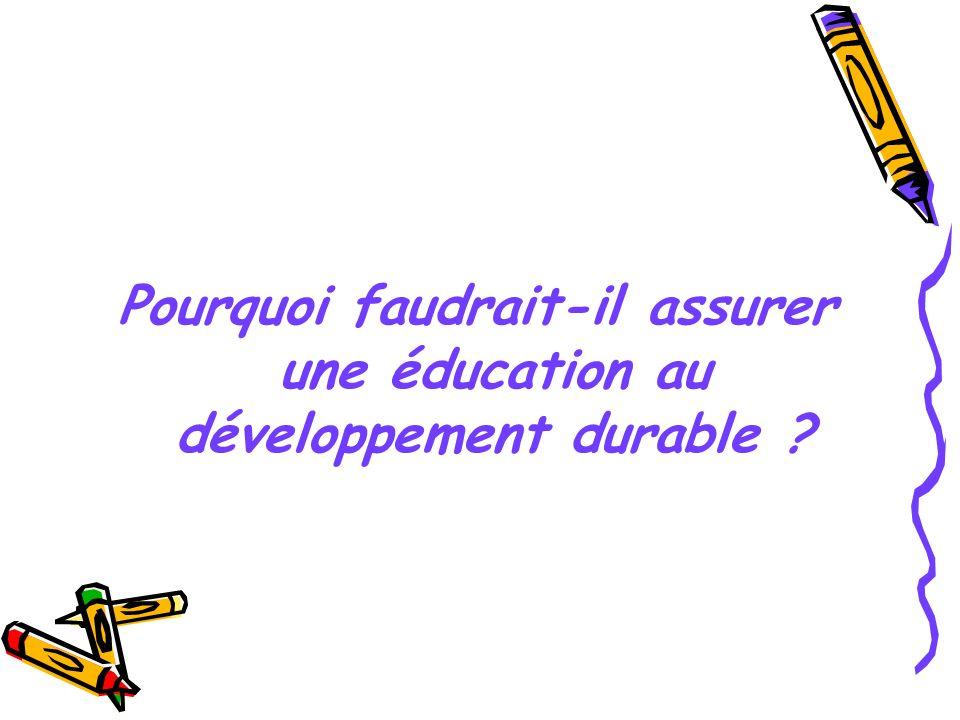 Pourquoi faudrait-il assurer une éducation au développement durable