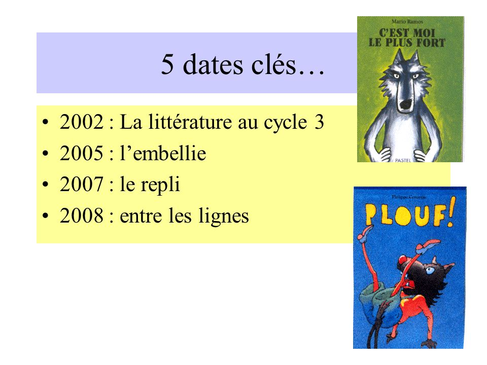 5 dates clés… 2002 : La littérature au cycle 3 2005 : l'embellie