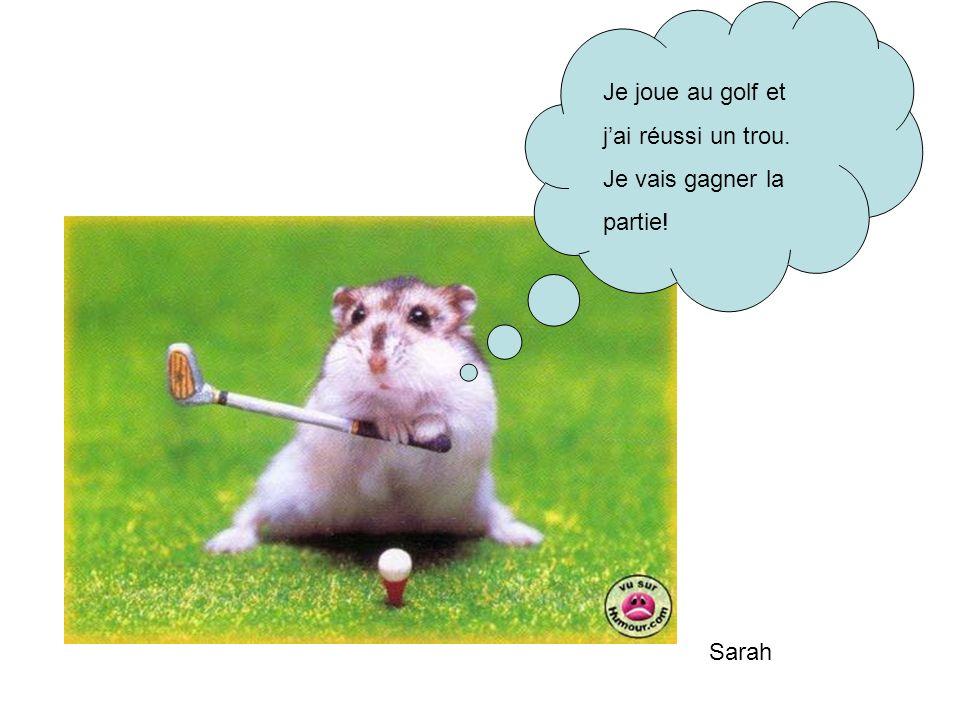 Je joue au golf et j'ai réussi un trou. Je vais gagner la partie! Sarah