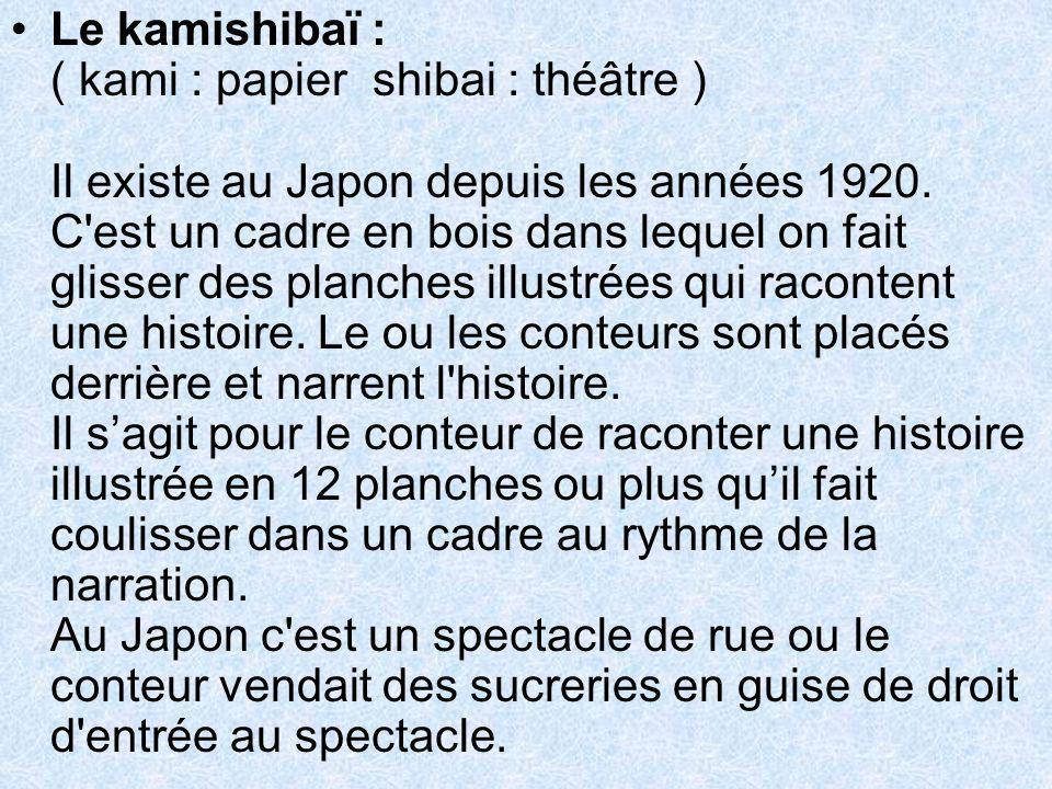 Le kamishibaï : ( kami : papier  shibai : théâtre ) Il existe au Japon depuis les années 1920.