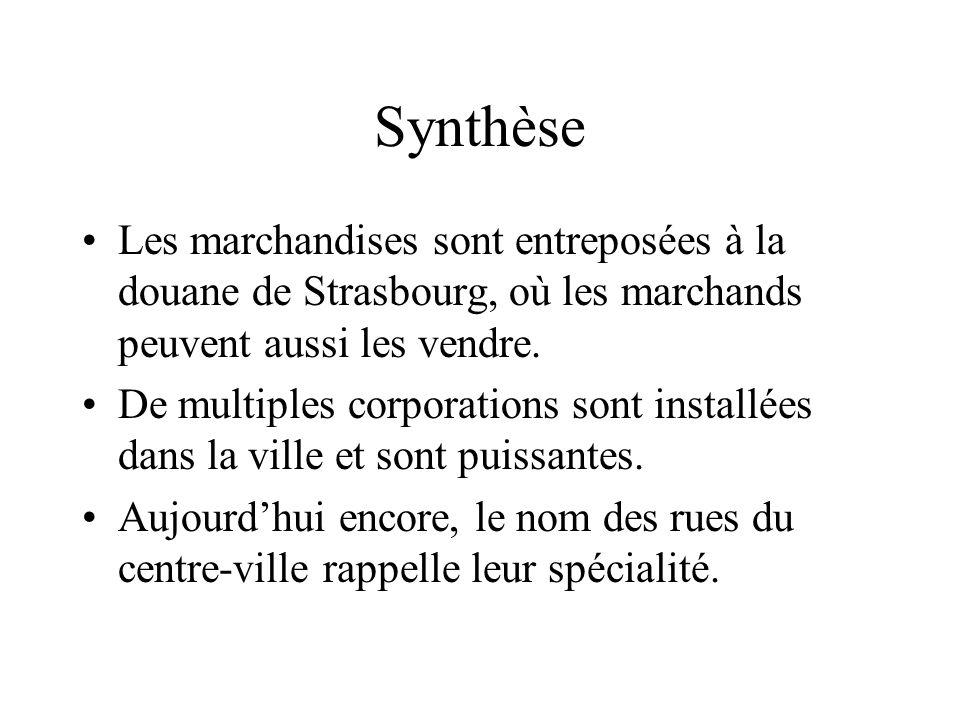 Synthèse Les marchandises sont entreposées à la douane de Strasbourg, où les marchands peuvent aussi les vendre.