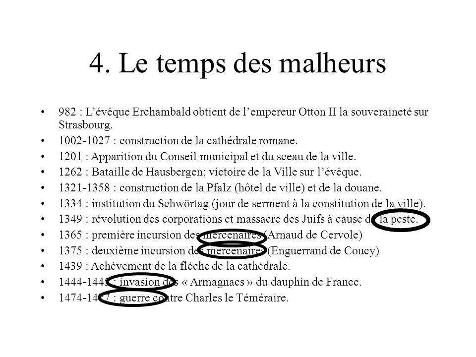 4. Le temps des malheurs 982 : L'évêque Erchambald obtient de l'empereur Otton II la souveraineté sur Strasbourg.