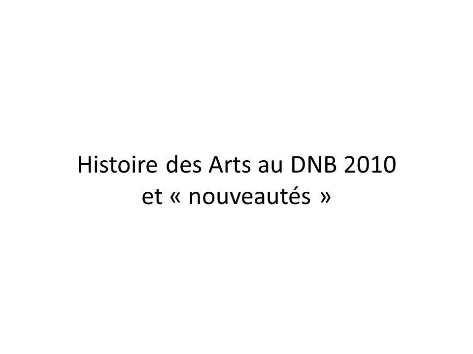 Histoire des Arts au DNB 2010 et « nouveautés »