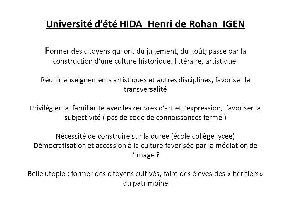 Université d'été HIDA Henri de Rohan IGEN Former des citoyens qui ont du jugement, du goût; passe par la construction d'une culture historique, littéraire, artistique.