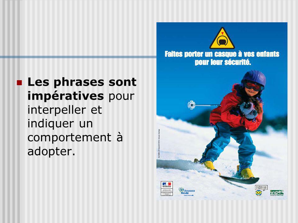 Les phrases sont impératives pour interpeller et indiquer un comportement à adopter.