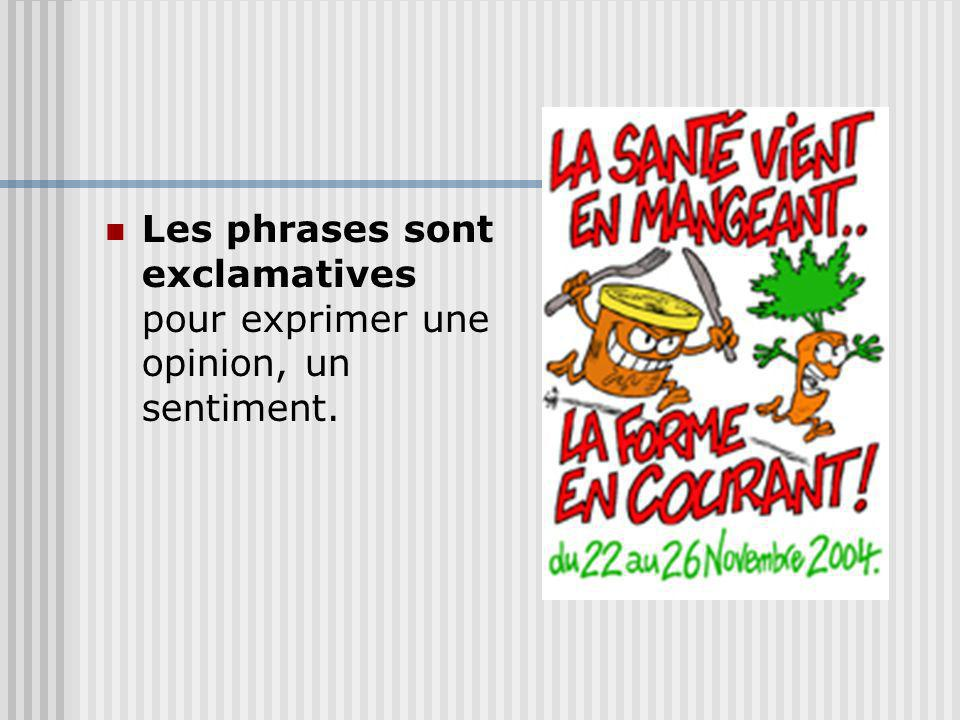 Les phrases sont exclamatives pour exprimer une opinion, un sentiment.