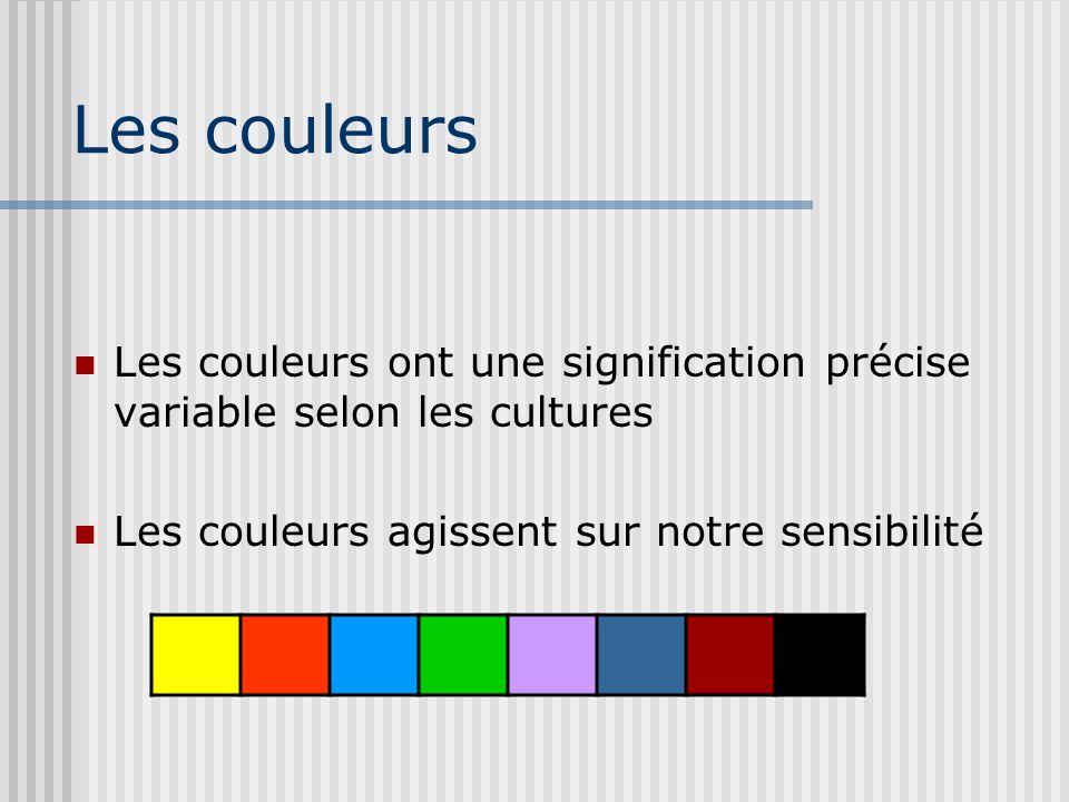 Les couleurs Les couleurs ont une signification précise variable selon les cultures. Les couleurs agissent sur notre sensibilité.