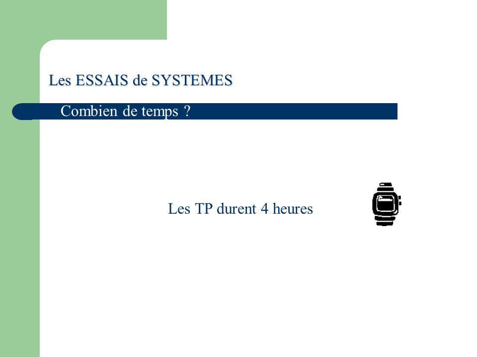 Les ESSAIS de SYSTEMES Combien de temps Les TP durent 4 heures