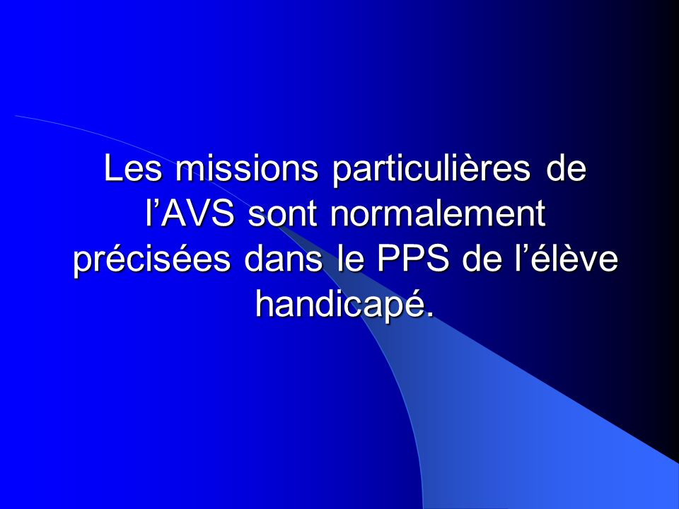 Les missions particulières de l'AVS sont normalement précisées dans le PPS de l'élève handicapé.
