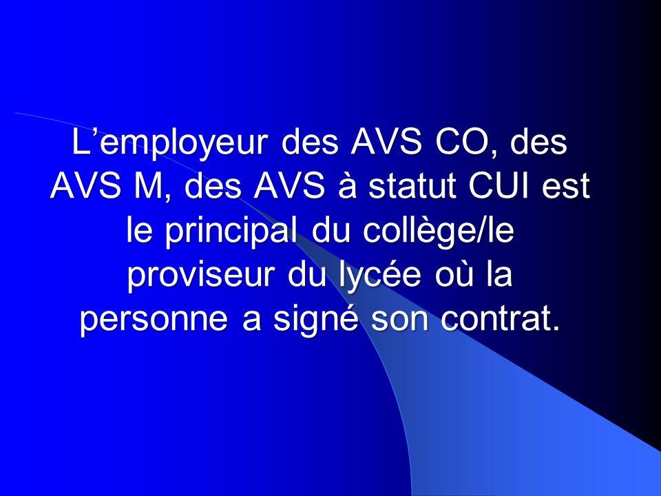 L'employeur des AVS CO, des AVS M, des AVS à statut CUI est le principal du collège/le proviseur du lycée où la personne a signé son contrat.