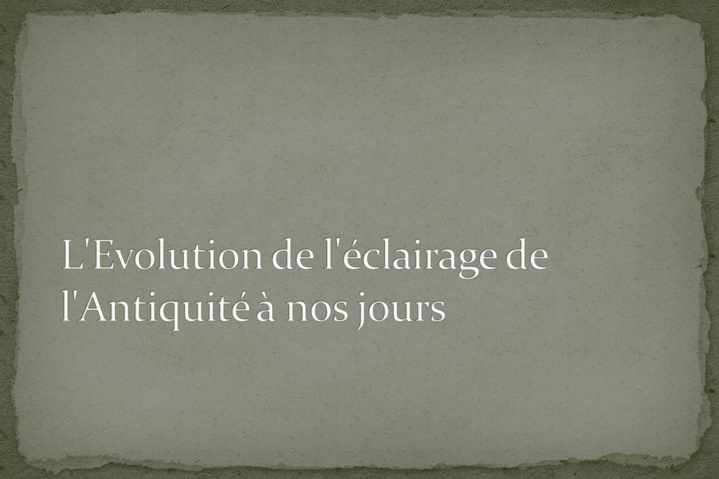 L Evolution de l éclairage de l Antiquité à nos jours