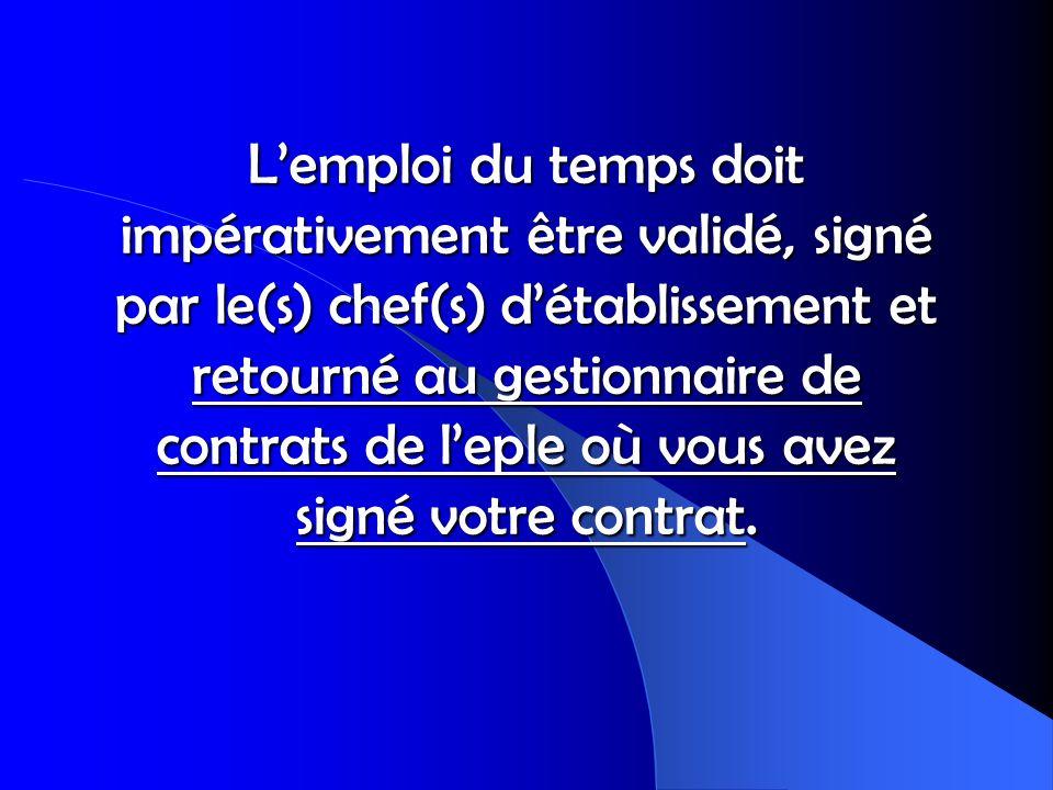 L'emploi du temps doit impérativement être validé, signé par le(s) chef(s) d'établissement et retourné au gestionnaire de contrats de l'eple où vous avez signé votre contrat.