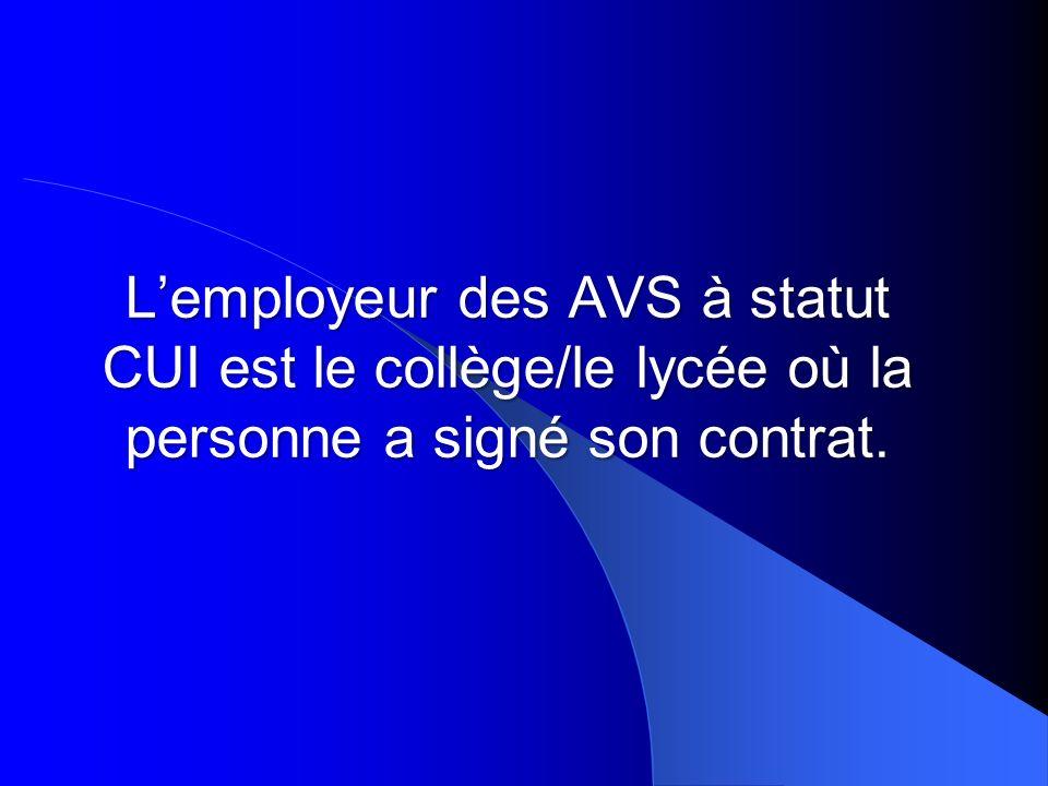 L'employeur des AVS à statut CUI est le collège/le lycée où la personne a signé son contrat.