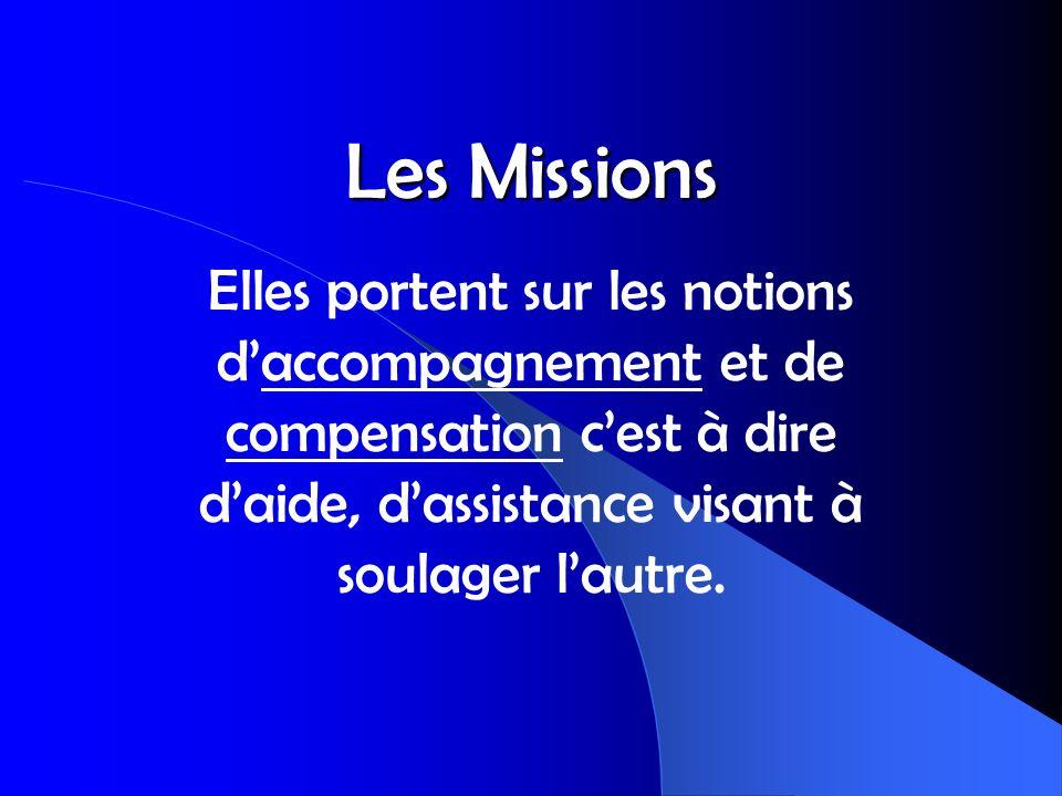 Les Missions Elles portent sur les notions d'accompagnement et de compensation c'est à dire d'aide, d'assistance visant à soulager l'autre.