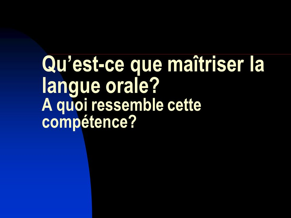 Qu'est-ce que maîtriser la langue orale