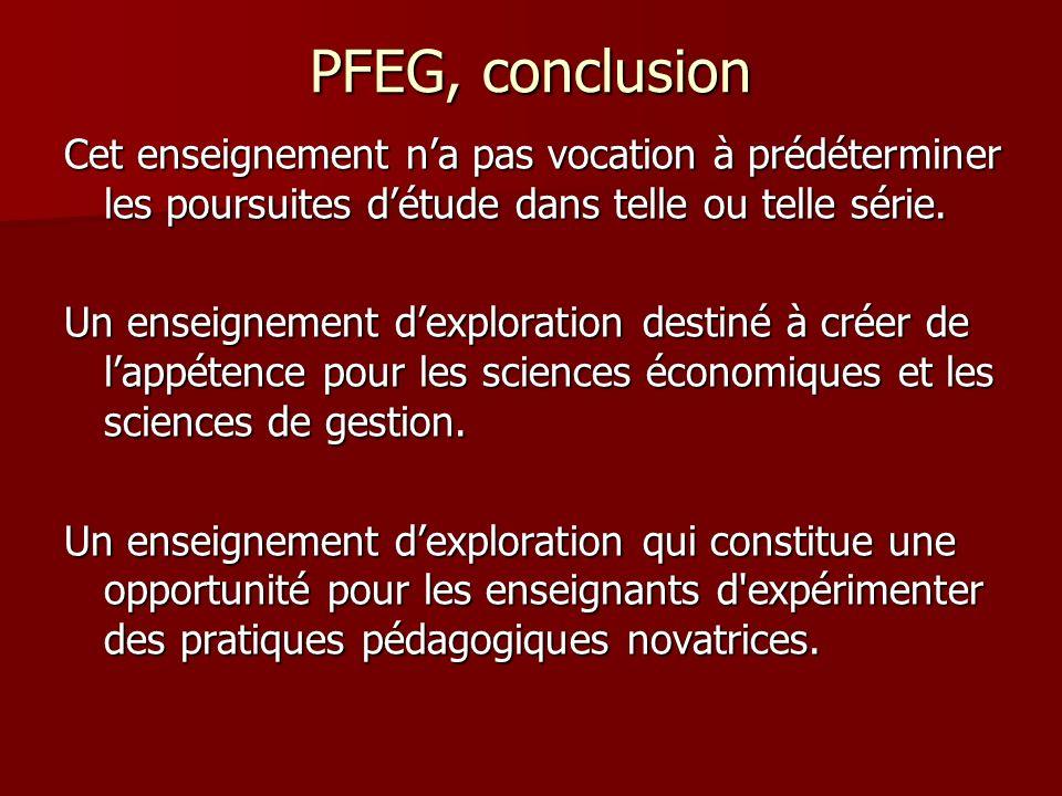 PFEG, conclusion Cet enseignement n'a pas vocation à prédéterminer les poursuites d'étude dans telle ou telle série.