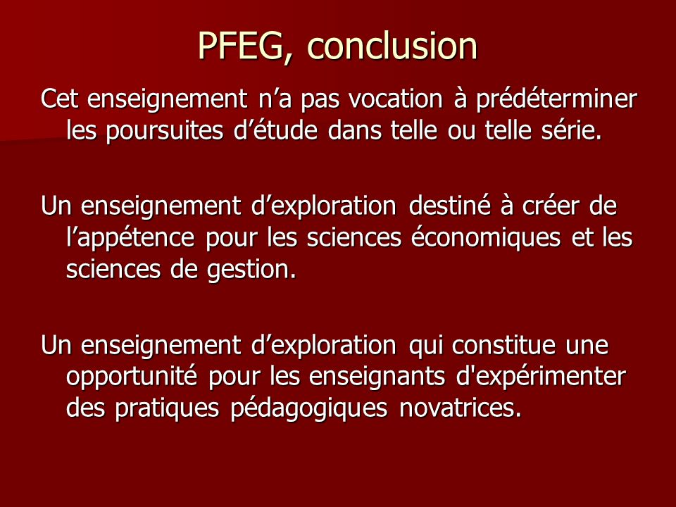 PFEG, conclusionCet enseignement n'a pas vocation à prédéterminer les poursuites d'étude dans telle ou telle série.
