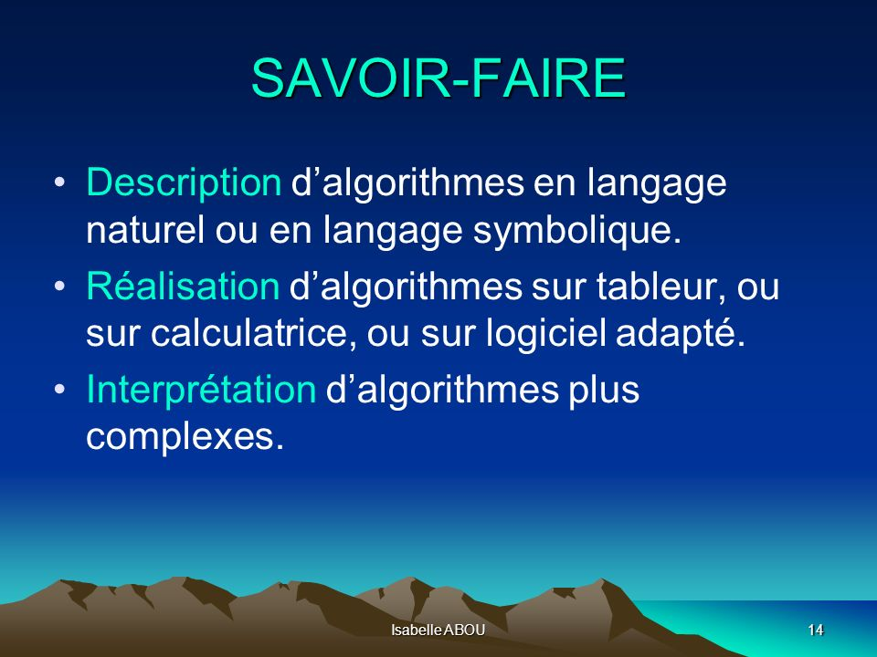 SAVOIR-FAIRE Description d'algorithmes en langage naturel ou en langage symbolique.