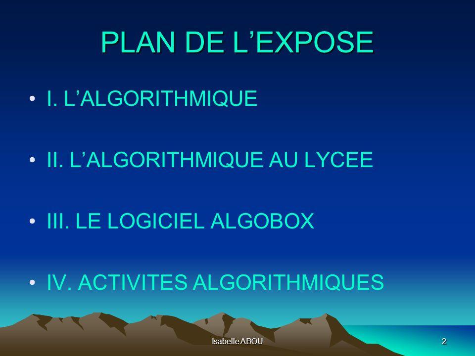 PLAN DE L'EXPOSE I. L'ALGORITHMIQUE II. L'ALGORITHMIQUE AU LYCEE