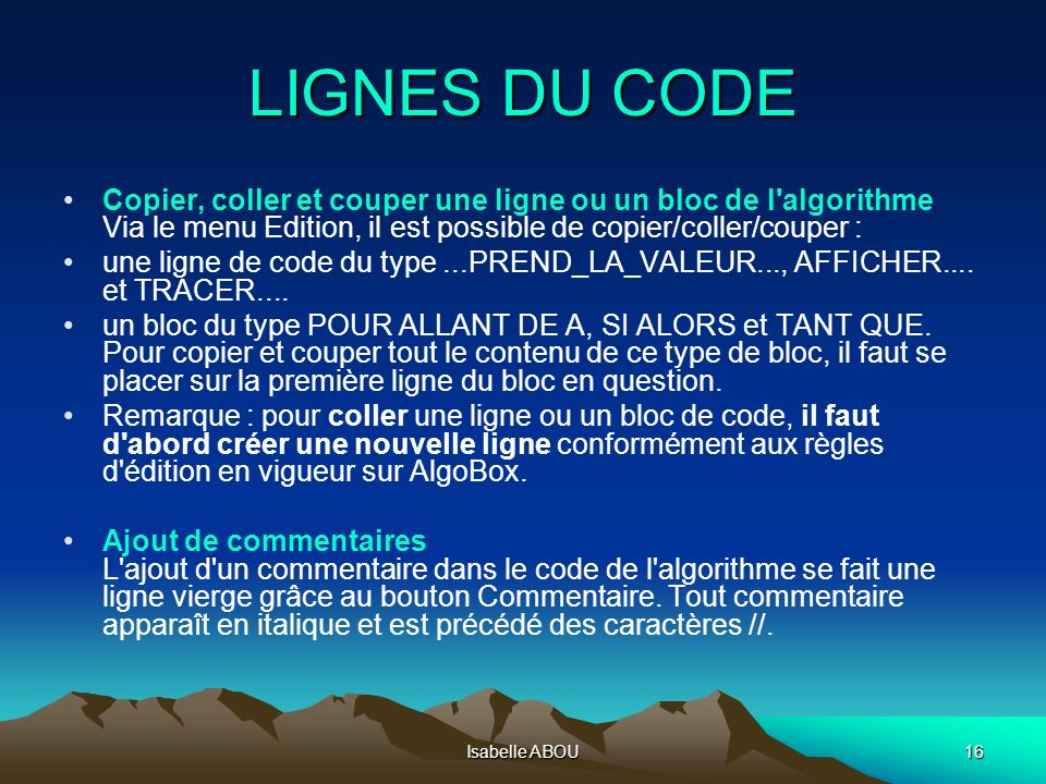 LIGNES DU CODECopier, coller et couper une ligne ou un bloc de l algorithme Via le menu Edition, il est possible de copier/coller/couper :