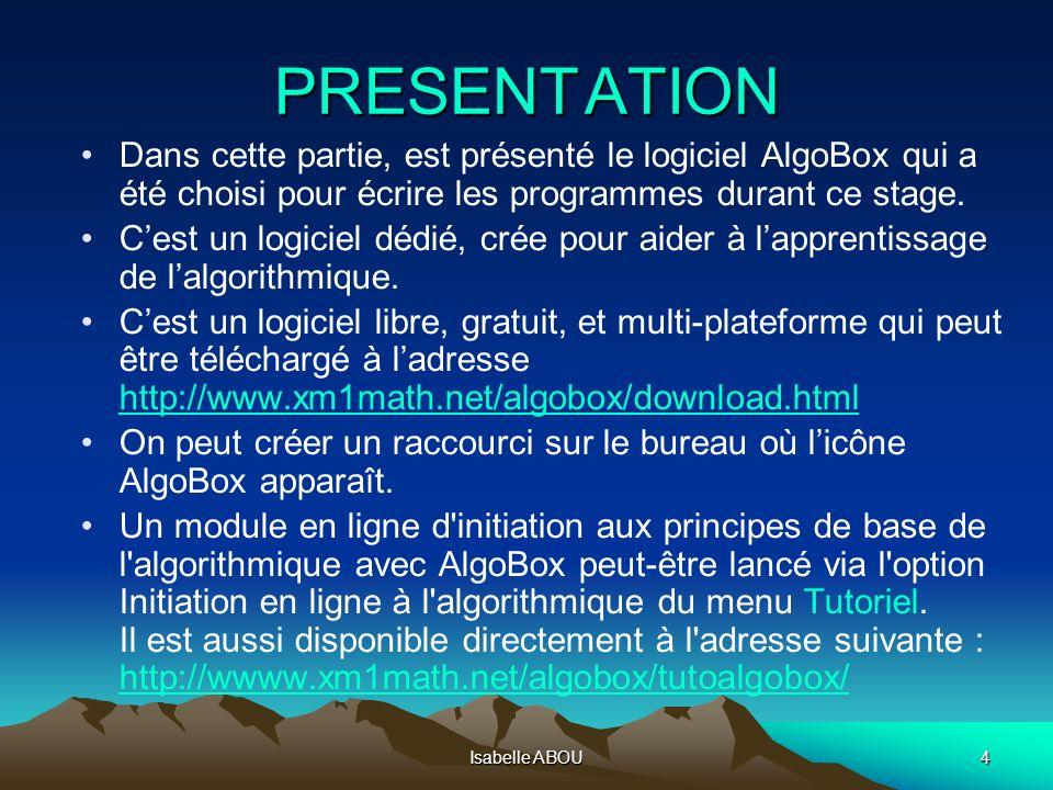 PRESENT ATION Dans cette partie, est présenté le logiciel AlgoBox qui a été choisi pour écrire les programmes durant ce stage.