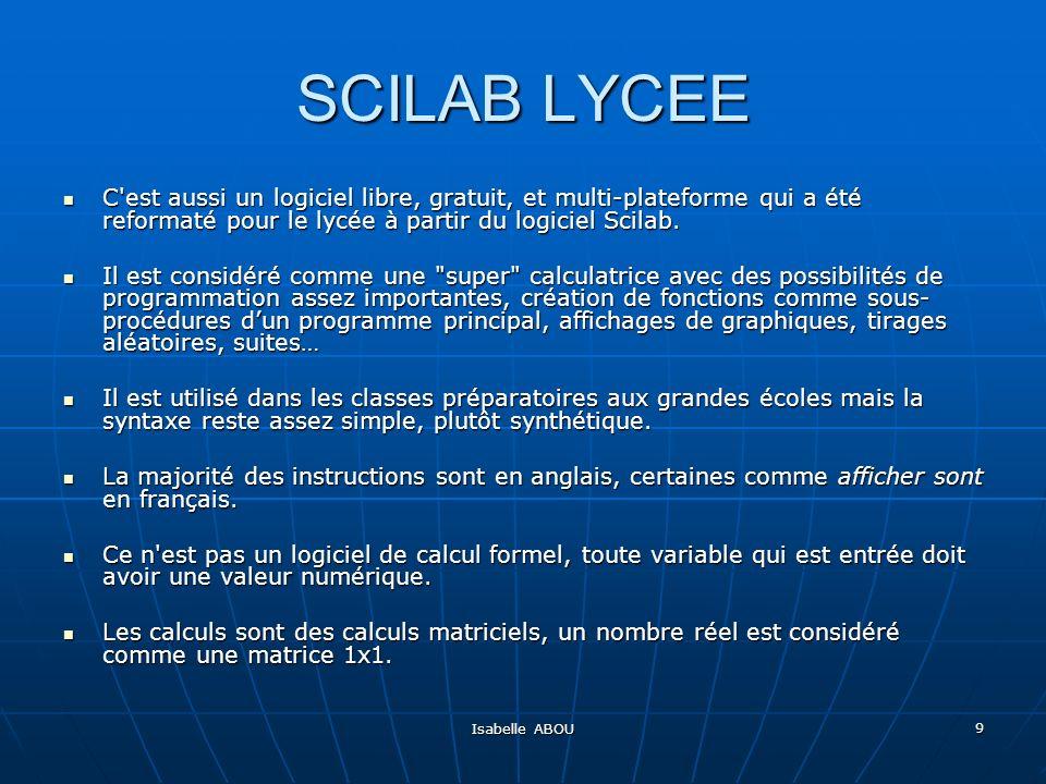 SCILAB LYCEE C est aussi un logiciel libre, gratuit, et multi-plateforme qui a été reformaté pour le lycée à partir du logiciel Scilab.