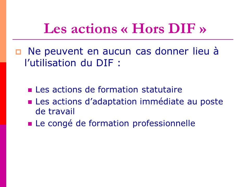 Les actions « Hors DIF » Ne peuvent en aucun cas donner lieu à l'utilisation du DIF : Les actions de formation statutaire.