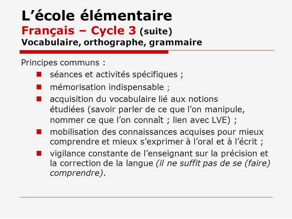 L'école élémentaire Français – Cycle 3 (suite) Vocabulaire, orthographe, grammaire