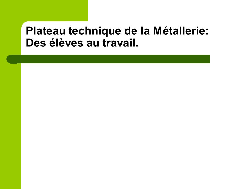 Plateau technique de la Métallerie: Des élèves au travail.