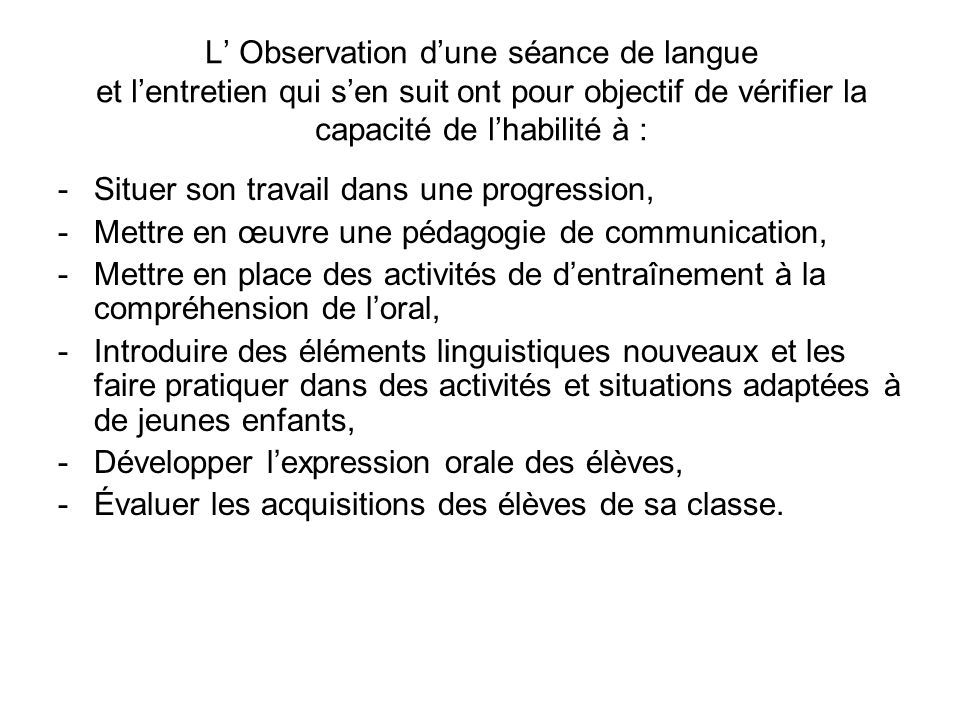 L' Observation d'une séance de langue et l'entretien qui s'en suit ont pour objectif de vérifier la capacité de l'habilité à :