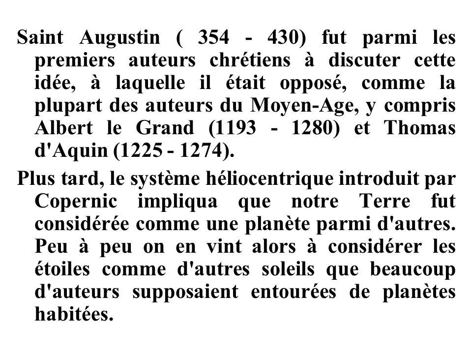 Saint Augustin ( 354 - 430) fut parmi les premiers auteurs chrétiens à discuter cette idée, à laquelle il était opposé, comme la plupart des auteurs du Moyen-Age, y compris Albert le Grand (1193 - 1280) et Thomas d Aquin (1225 - 1274).