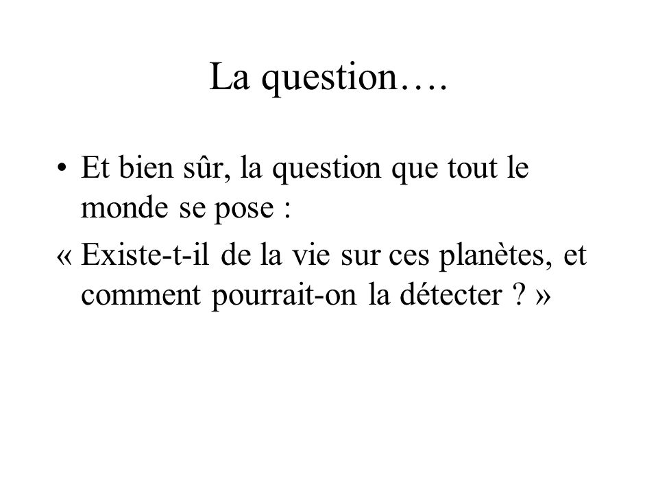 La question…. Et bien sûr, la question que tout le monde se pose :