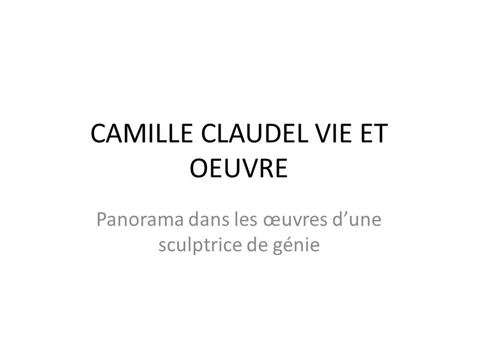 CAMILLE CLAUDEL VIE ET OEUVRE