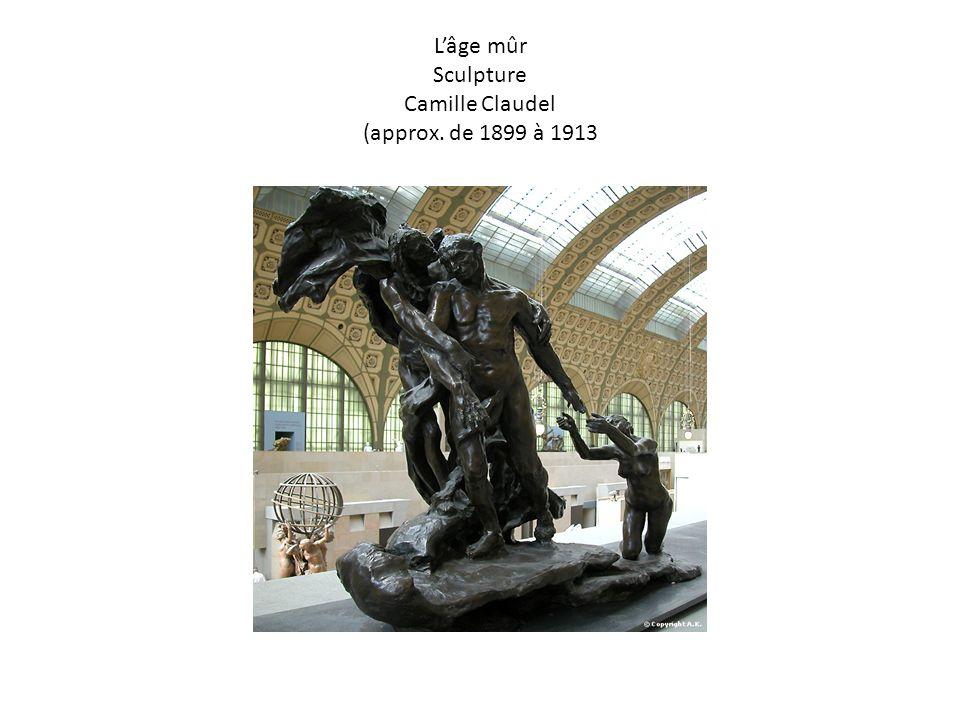 L'âge mûr Sculpture Camille Claudel (approx. de 1899 à 1913