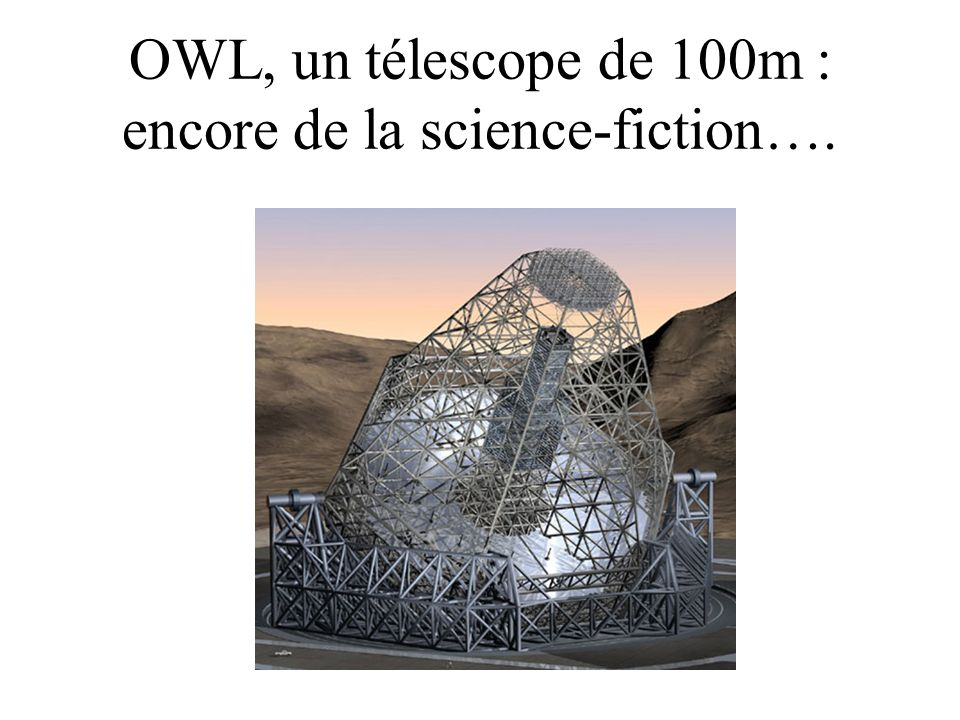 OWL, un télescope de 100m : encore de la science-fiction….