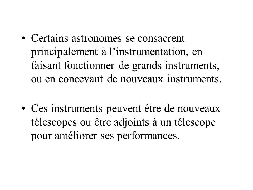 Certains astronomes se consacrent principalement à l'instrumentation, en faisant fonctionner de grands instruments, ou en concevant de nouveaux instruments.