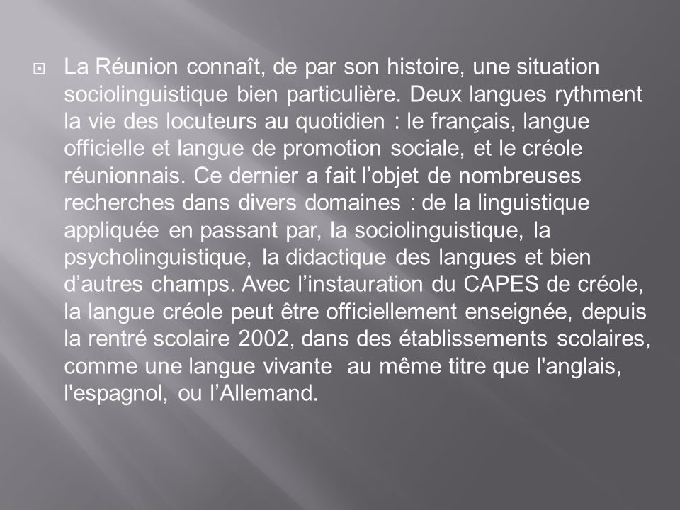 La Réunion connaît, de par son histoire, une situation sociolinguistique bien particulière.