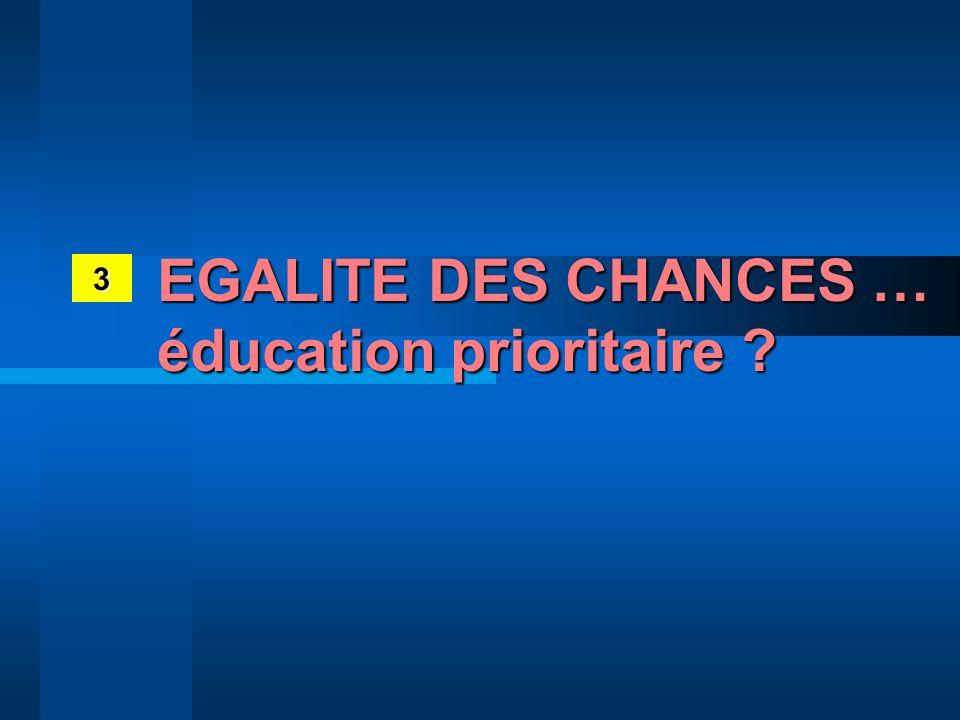 EGALITE DES CHANCES … éducation prioritaire