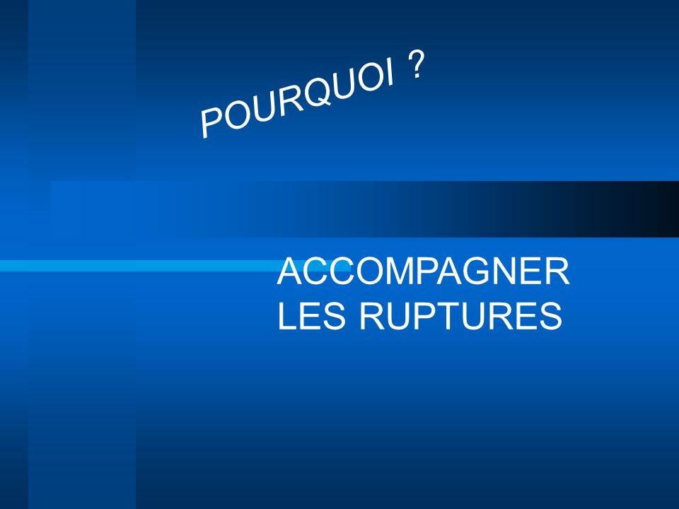 ACCOMPAGNER LES RUPTURES