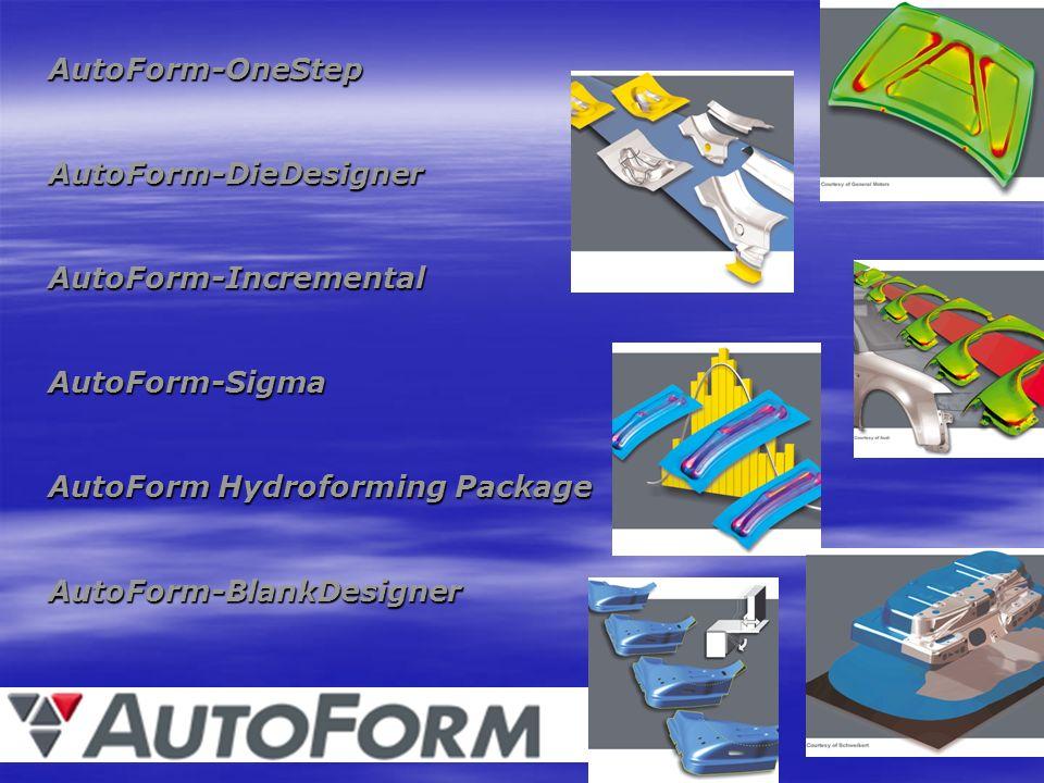 AutoForm-OneStep AutoForm-DieDesigner. AutoForm-Incremental. AutoForm-Sigma. AutoForm Hydroforming Package.