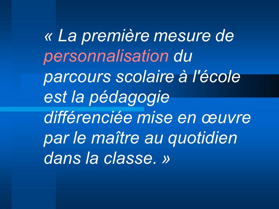 « La première mesure de personnalisation du parcours scolaire à l école est la pédagogie différenciée mise en œuvre par le maître au quotidien dans la classe. »