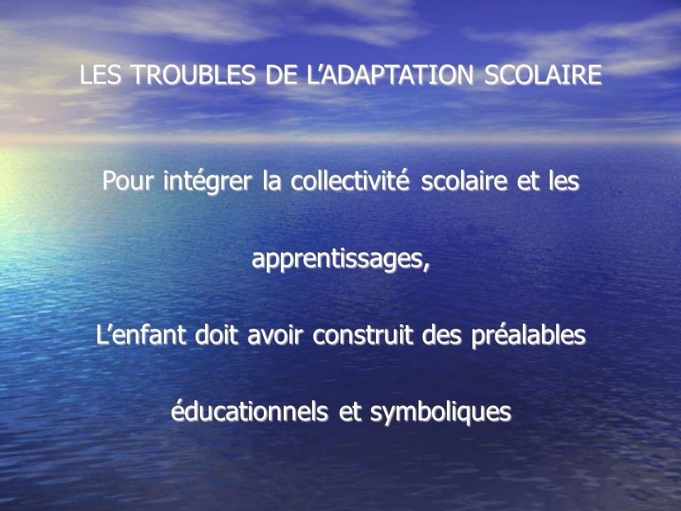 LES TROUBLES DE L'ADAPTATION SCOLAIRE